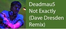 Deadmau5 - Not Exactly (Dave Dresden Remix)